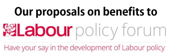 Our proposals on benefits to the Labour Policy Forum. Have your say in the development of Labour policy.